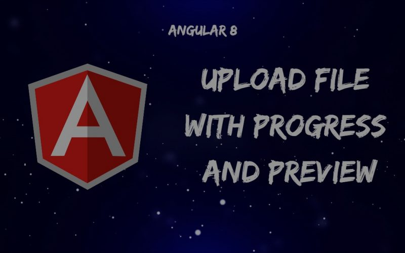 Angular 8 File Upload or Image Upload with Preview and Progress Report